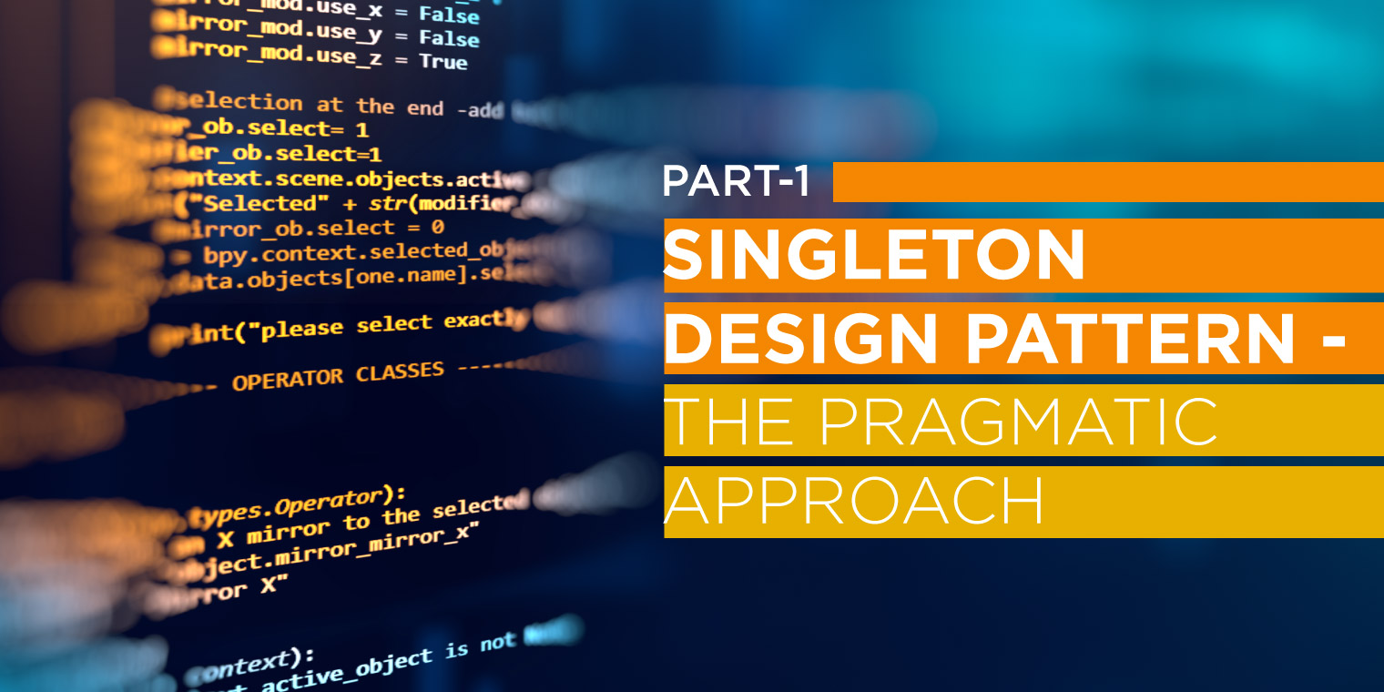 Singleton Design Pattern – The Pragmatic Approach part 1